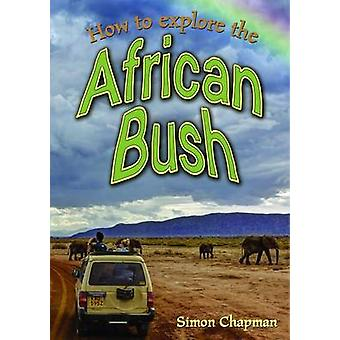 How to Explore the African Bush by Chapman & Simon