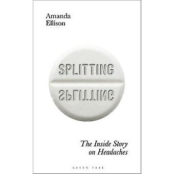Splitting - The inside story on headaches by Amanda Ellison - 97814729