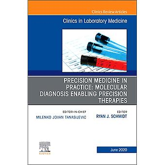 Precision Medicine in Practice Molecular Diagnosis Enabling Precision Therapies An Issue of the Clinics in Laboratory Medicine by Ryan J Schmidt