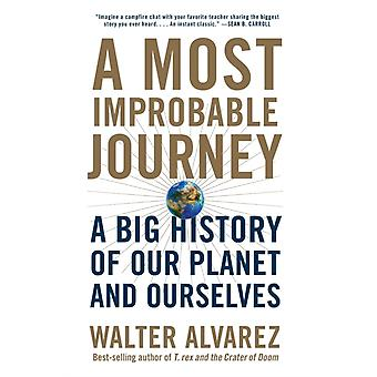 A Most Improbable Journey  A Big History of Our Planet and Ourselves by Walter Alvarez