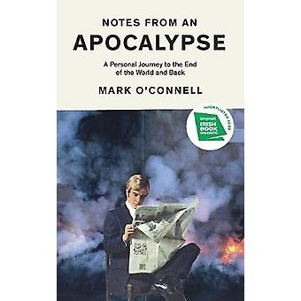 Notes from an Apocalypse A Personal Journey to the End of the World and Back