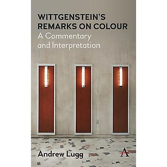 Wittgensteins Remarks on Colour  A Commentary and Interpretation by Andrew Lugg