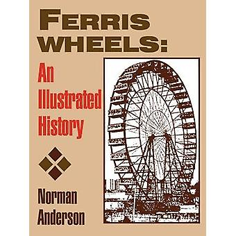 Ferris Wheels - An Illustrated History by Norman D. Anderson - 9780879