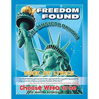 Book of Lyrics - Freedom Found - the Musical Drama by Martha Bushore-F