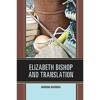 Elizabeth Bishop and Translation by Mariana Machova - 9781498520652 B