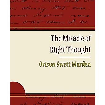 The Miracle of Right Thought - Orison Swett Marden by Orison Swett Ma