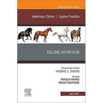 Equine Nutrition An Issue of Veterinary Clinics of North America Equine Practice by HarrisShepherd