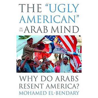 The Ugly American in the Arab Mind by Mohamed ElBendary