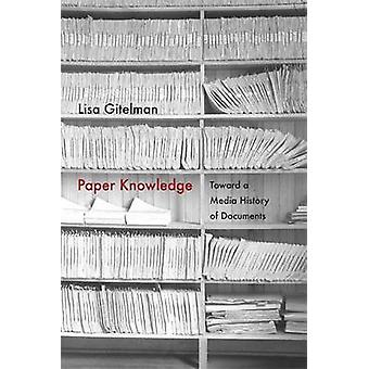 Paper Knowledge  Toward a Media History of Documents by Lisa Gitelman