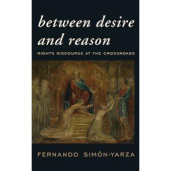 Between Desire and Reason Human Rights at the Crossroads Rights Discourse at the Crossroads