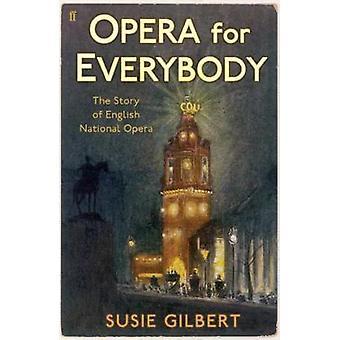 Opéra pour tout le monde - l'histoire de l'English National Opera de Susie Gil