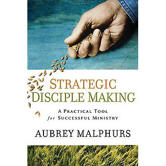 Strategic Disciple Making - A Practical Tool for Successful Ministry b