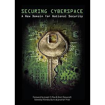 Securing Cyberspace - A New Domain for National Security by Nicholas B