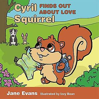 Cyril Squirrel Finds Out About Love by Jane Evans - Izzy Bean - 97817