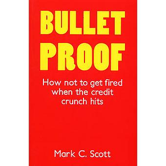 Bulletproof - How Not to Get Fired When the Credit Crunch Hits by Mark