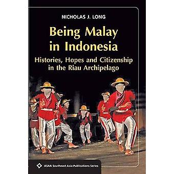 Being Malay in Indonesia - Histories - Hopes and Citizenship in the Ri