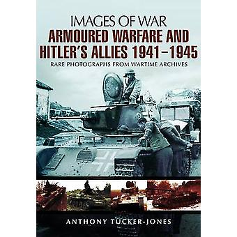 Armoured Warfare and Hitler's Allies 1941-1945 - Rare Photographs from