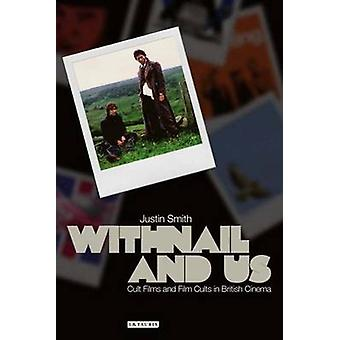 Withnail and Us - Cult Films and Film Cults in British Cinema by Justi