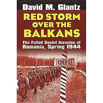 Red Storm Over the Balkans: The Failed Soviet Invasion of Romania, Spring 1944 (Modern War Studies): The Failed Soviet Invasion of Romania, Spring 1944 (Modern War Studies)