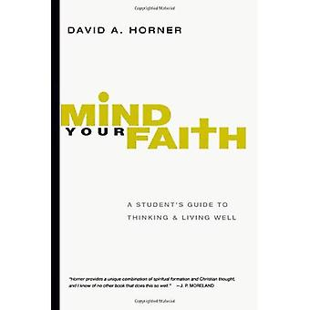 Mind Your Faith: A Student's Guide to Thinking & Living Well