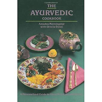 The Ayurvedic Cook Book: A Personalized Guide to Good Nutrition and Health