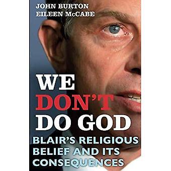 We niet God: Blair religieuze overtuiging en de gevolgen daarvan