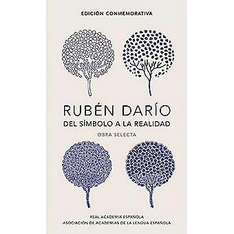 Rub�n Dar�o, del s�mbolo a la realidad. Obra selecta / Rub�n Dar�o, From the Symbol To Reality. Selected Works