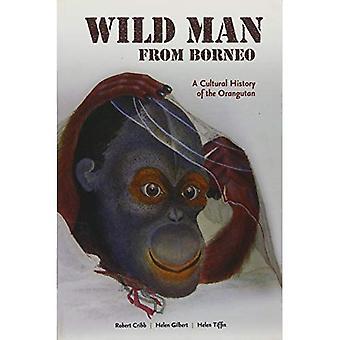 Wild Man from Borneo: A Cultural History of the Orangutan
