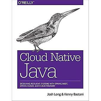 Wolke Native Java: Gestaltung elastische Systeme mit Frühling Boot, Frühling Cloud und Cloud Foundry