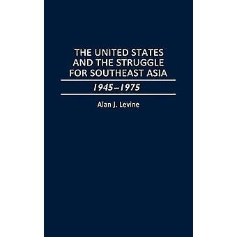 Os Estados Unidos e a luta para o sudeste asiático 19451975 por Levine & Alan J.