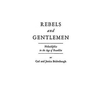 Rebels and Gentlemen Philadelphia in the Age of Franklin by Anderson & J. Kent