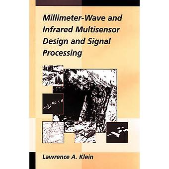 MillimeterWave and Infrared Multisensor Design and Signal Processing by Klein & Lawrence A.