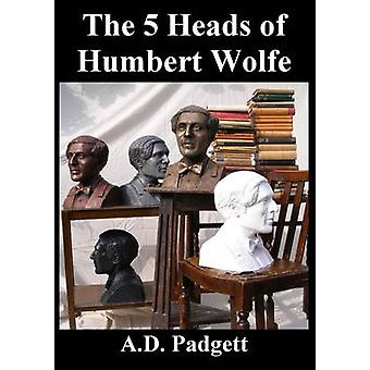 The 5 Heads of Humbert Wolfe by Padgett & A.D.