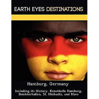 Hamburg Germany  Including its History Kunsthalle Hamburg Deichtorhallen St. Michaelis and More by Wilkins & Sandra