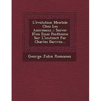 Lvolution Mentale Chez Les Anirmaux.. Suiver Dun Essai Posthume Sur Linstinct Par Charles Darivin... by Romanes & George John