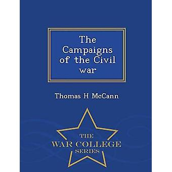 The Campaigns of the Civil war  War College Series by McCann & Thomas H