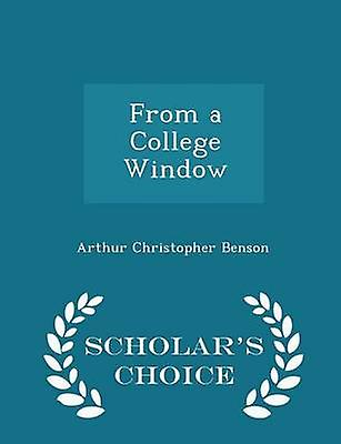 From a College Window  Scholars Choice Edition by Benson & Arthur Christopher