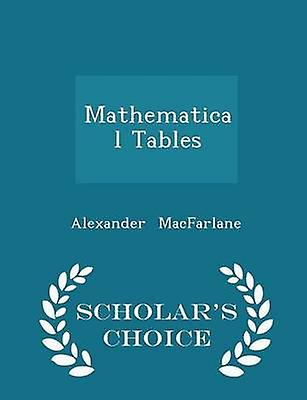 Mathematical Tables  Scholars Choice Edition by MacFarlane & Alexander