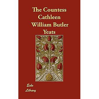 The Countess Cathleen by Yeats & William Butler