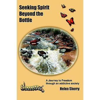 Suche nach Geist jenseits der Flasche eine Reise zur Freiheit durch eine süchtig machende Gesellschaft von Sherry & Helen