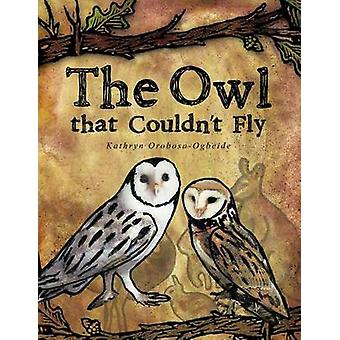The Owl That Couldnt Fly by OrobosaOgbeide & Kathryn