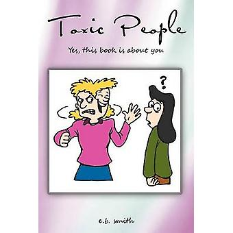 Toxic People  Yes This Book is About You by E B Smith