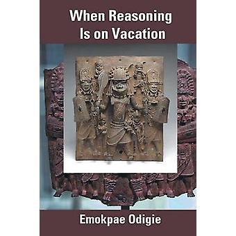 Wanneer de redenering Is op vakantie door Odigie & Emokpae