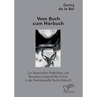 Vom Buch zum Hrbuch Zur literarischen Produktion und Rezeption ausgewhlter Krimis in der Vertriebsstaffel BuchHrbuch by de le Roi & Conny