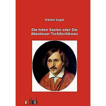 Die toten Seelen oder Die Abenteuer Tschitschikows by Gogol & Nikolai