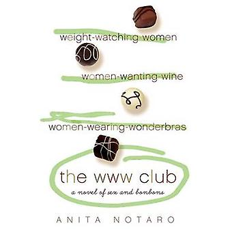 The WWW Club - A Novel of Sex and Bon Bons by Anita Notaro - 978006082