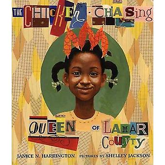 The Chicken-Chasing Queen of Lamar County by Janice N Harrington - Sh