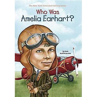 Who Was - Amelia Earhart? by Jerome Kate Beohm - 9780448428567 Book