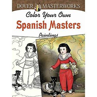 Dover Masterworks - Color Your Own Spanish Masters Paintings by Marty