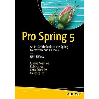 Pro Spring 5 - An In-Depth Guide to the Spring Framework and Its Tools